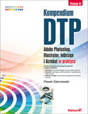 Kompendium DTP w.3.Adobe Photoshop,Illustrator,InDesing w pra
